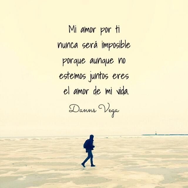 Mi Amor Por Ti Nunca Sera Imposible Porque Aunque No Estemos Juntos