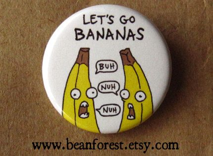 Hey, I found this really awesome Etsy listing at https://www.etsy.com/listing/121999134/lets-go-bananas-pinback-button-badge