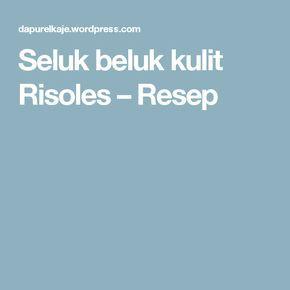 Seluk beluk kulit Risoles – Resep