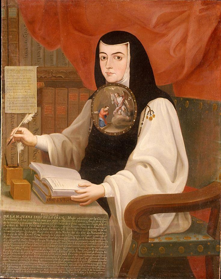Sor Juana Inés de la Cruz (1772), de Andrés de Islas. Juana Inés de Asbaje y Ramírez de Santillana, más conocida como Sor Juana Inés de la Cruz (1651-1695) fue una religiosa y escritora novohispana, exponente del Siglo de Oro de la literatura en español. Cultivó la lírica, el auto sacramental y el teatro, así como la prosa. Por la importancia de su obra, recibió los sobrenombres de «el Fénix de América», «la Décima Musa» o «la Décima Musa mexicana».