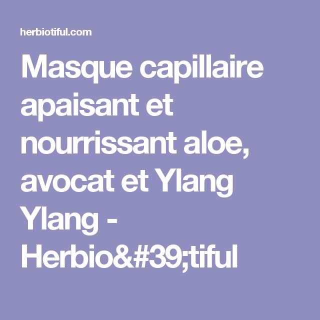 Masque capillaire apaisant et nourrissant aloe, avocat et Ylang Ylang - Herbio'tiful