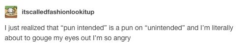 This meta-pun: | 23 Posts That Prove Tumblr Is The Punniest Place On Earth
