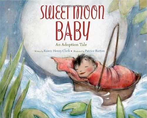 Sweet Moon Baby: An Adoption Tale by Karen Henry Clark  A sweet story about adopting a girl from China. #Chinese #adoption #books