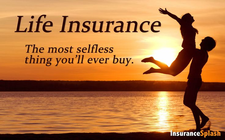 Life Insurance - The most selfless thing you'll every buy.