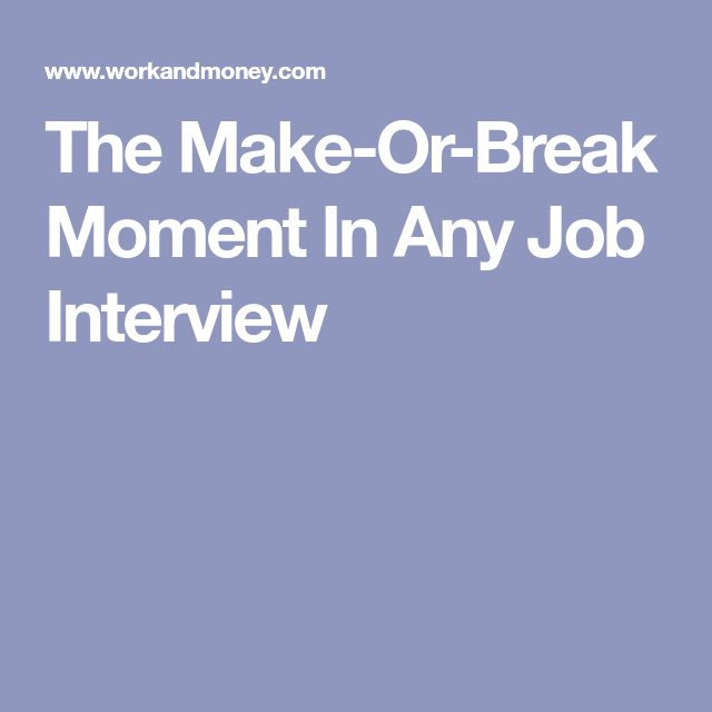 The Make-Or-Break Moment In Any Job Interview