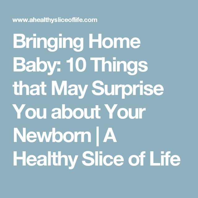 Bringing Home Baby: 10 Things that May Surprise You about Your Newborn | A Healthy Slice of Life