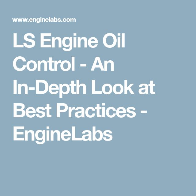 LS Engine Oil Control - An In-Depth Look at Best Practices - EngineLabs