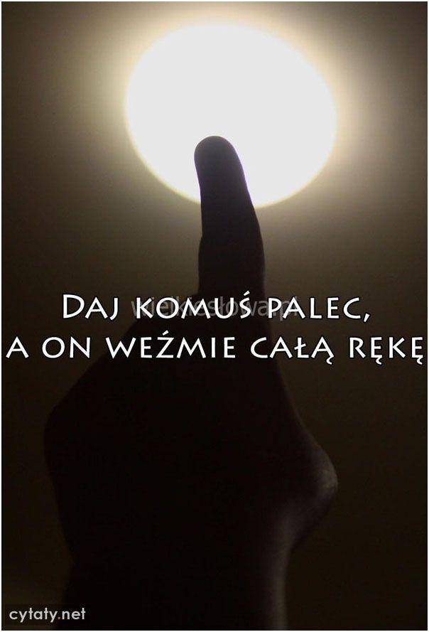 Daj komuś palec... #AutorNieznany,  #Chciwośćizachłanność