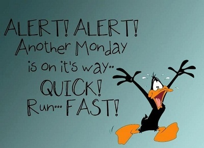 I'd like to run away from Mondays...