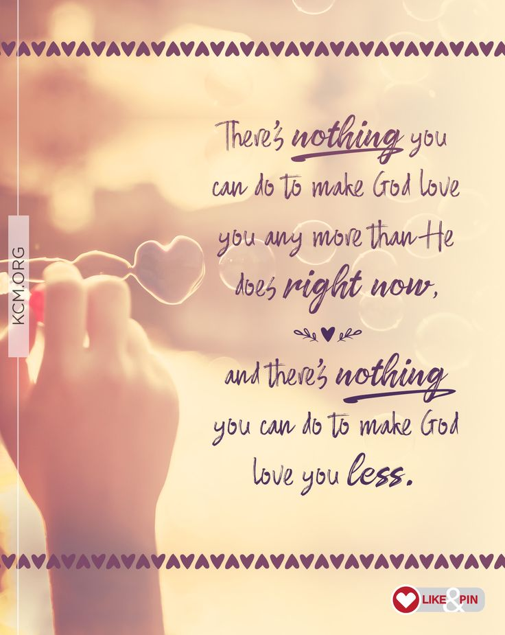 God can�t do anything else but love you, because that�s who He is�God is Love! Hallelujah!