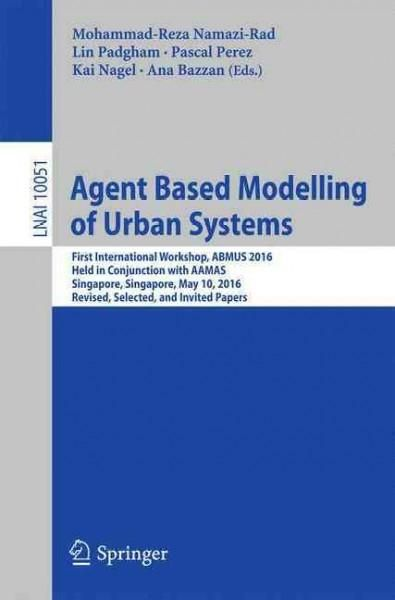 Agent Based Modelling of Urban Systems: First International Workshop, Abmus 2016, Revised, Selected, and Invited ...