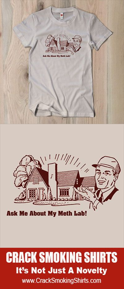 Ask Me About My Meth Lab T-Shirt. It just looks like a suburban home. Funny tee shirt. #CrackSmokingshirts