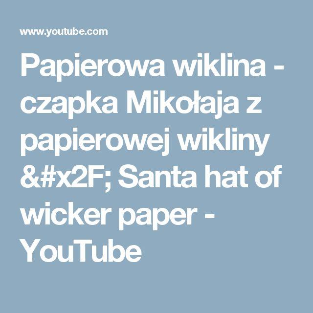 Papierowa wiklina - czapka Mikołaja z papierowej wikliny / Santa hat of wicker paper - YouTube