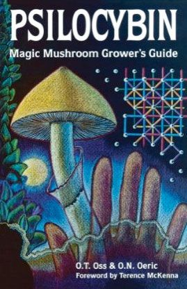 Psilocybin: Magic Mushroom Grower's Guide