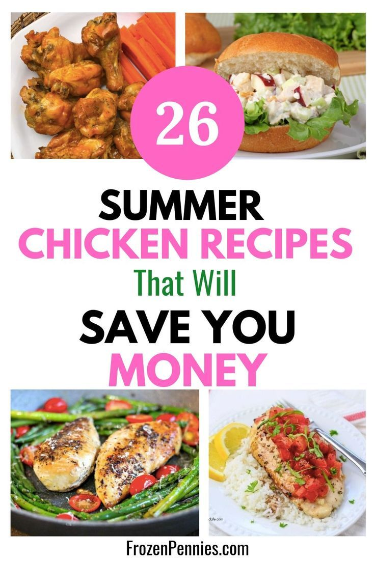 91 Super Cheap Summer Recipes And Meal Ideas Chicken Recipes Summer Chicken Recipes Recipes