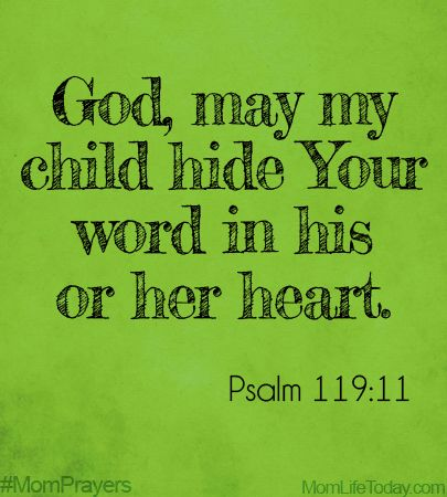 God, may my child hide Your Word in his or her heart. Psalm 119:11 #MomPrayers
