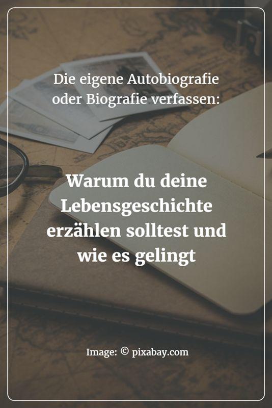 Die eigene Autobiografie oder Biografie verfassen: Warum eigentlich nicht? - Jeder hat eine wichtige Geschichte zu erzählen!