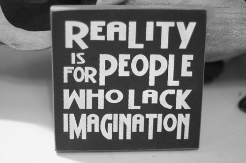 Imaginary Friends, Dreams Big, Quotes, Inspiration Pictures, Lack Imagine, Words Art, Reality, People, True Stories