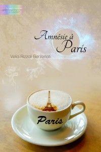 Amnésie à Paris - Velia Rizzoli Benfenati  http://www.triskelledizioni.it/prodotto/amnesie-a-paris-velia-rizzoli-benfenati/