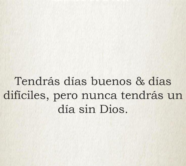 Tendrás días buenos y días difíciles, pero nunca tendrás un día sin Dios.