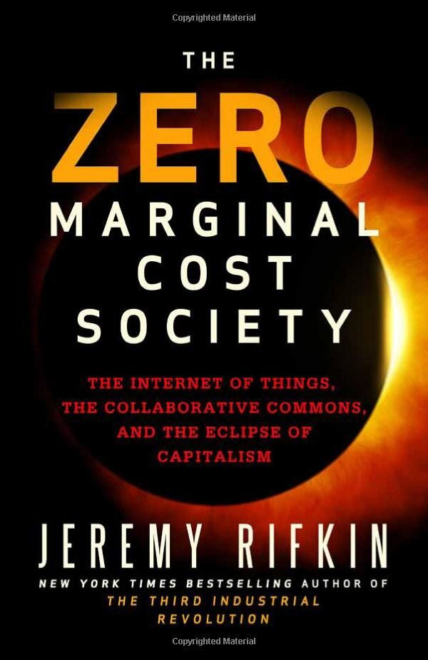 The Zero Marginal Cost Society, New York Times bestselling author Jeremy Rifkin describes how the emerging Internet of Things is speeding us to an era of nearly free goods and services, precipitating the meteoric rise of a global Collaborative Commons and the eclipse of capitalism.