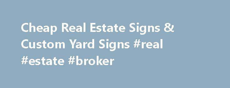 Cheap Real Estate Signs & Custom Yard Signs #real #estate #broker http://real-estate.remmont.com/cheap-real-estate-signs-custom-yard-signs-real-estate-broker/  #real estate sign # Customize a Template! -or- Start From Scratch! Best Prices on Real Estate Signs Need cheap real estate yard signs? Our high quality corrugated plastic signs can be used with our wire stakes and metal frames for the perfect yard sign or lawn sign to sell or lease your real estate properties.… Read More »The post…
