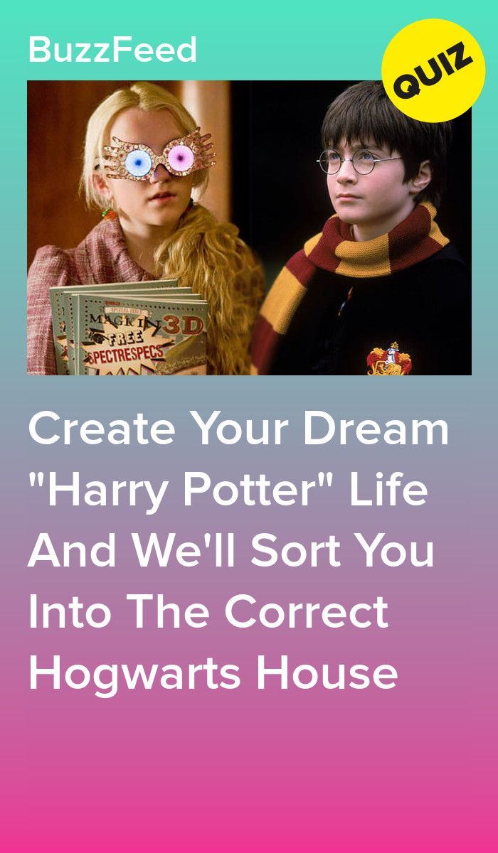 Create Your Dream Harry Potter Life And We Ll Sort You Into The Correct Hogwarts House Harry Potter Buzzfeed Harry Potter Life Quiz Harry Potter Personality Quizzes