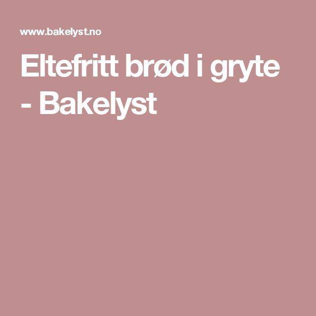 Eltefritt brød i gryte - Bakelyst