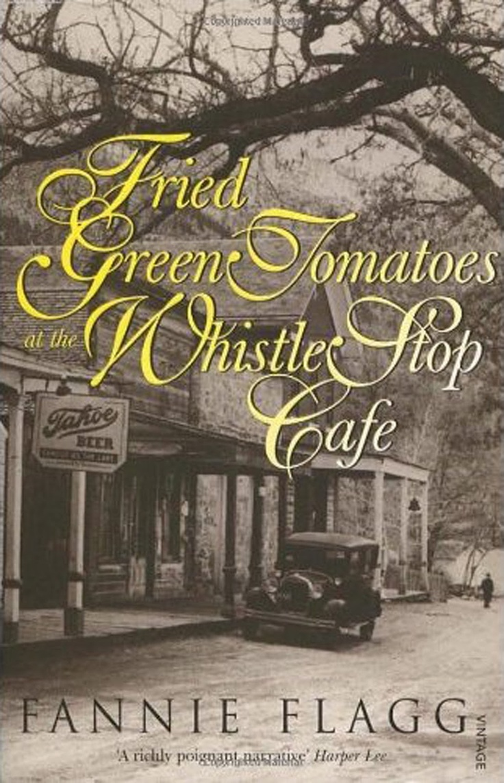 Fried Green Tomatoes at the Whistle Stop Cafe, by Fannie Flagg
