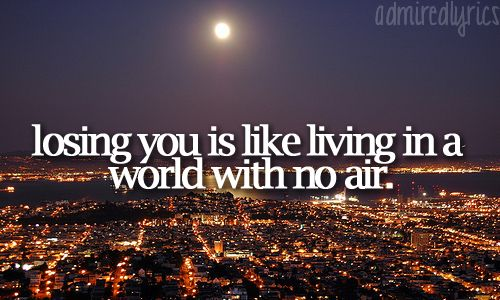 No Air - Jordin Sparks But how do you expect me, to live alone with just me. Cause my world revolves around you it's so hard for me to breathe
