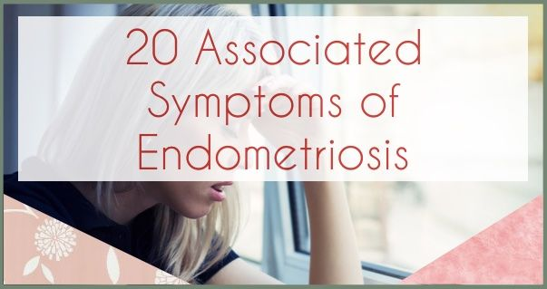 20 Associated Symptoms of Endometriosis. Could You Have the Condition? Do You Suffer from These? Any I Haven't Mentioned?