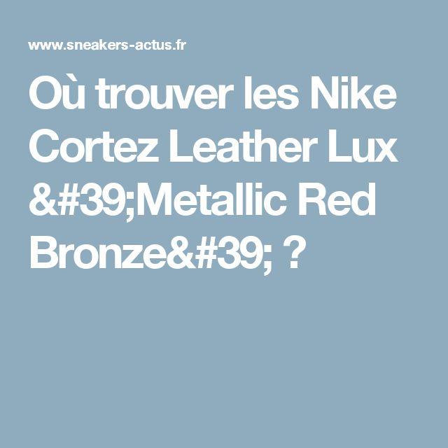 Où trouver les Nike Cortez Leather Lux 'Metallic Red Bronze' ?