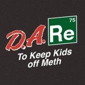 funny dare shirt, dare program, to keep kids off drugs, funny breaking bad parody shirts