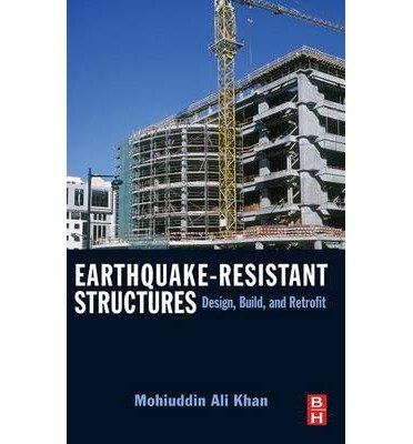 Download [ EARTHQUAKE-RESISTANT STRUCTURES: DESIGN BUILD AND RETROFIT ] By Khan Mohiuddin Ali ( Author) 2013 [ Hardcover ] ebook free by Mohiuddin Ali Khan in pdf/epub/mobi