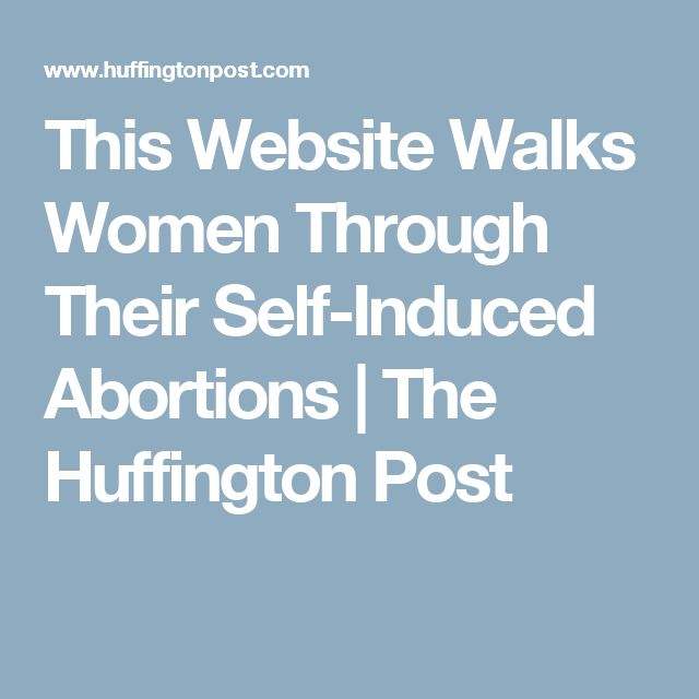 This Website Walks Women Through Their Self-Induced Abortions | The Huffington Post