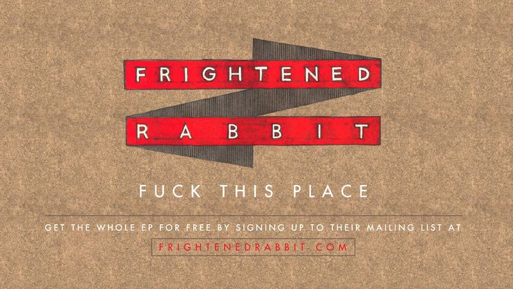 """Fuck This Place"" by Frightened Rabbit"