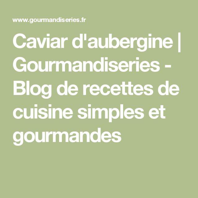 Caviar d'aubergine | Gourmandiseries - Blog de recettes de cuisine simples et gourmandes