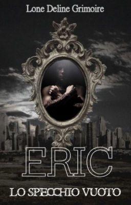Lo Specchio Vuoto: ERIC - CAPITOLO 22 - Libri #wattpad #fantasia