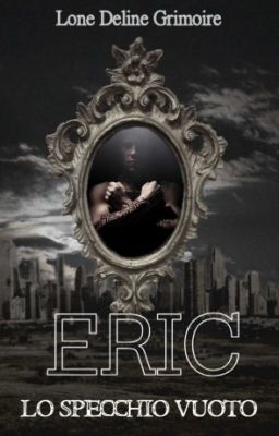 Leggi Lo Specchio Vuoto: ERIC #wattpad #fanfiction
