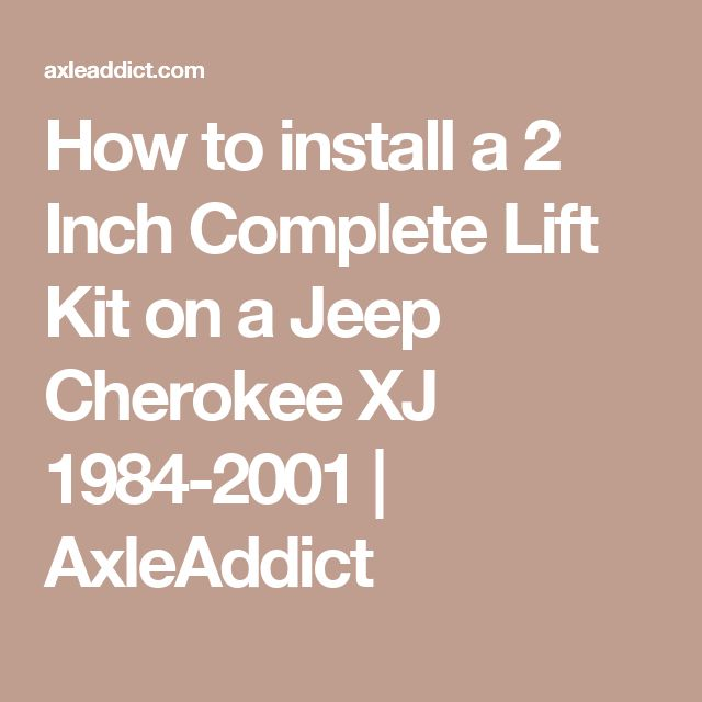How to install a 2 Inch Complete Lift Kit on a Jeep Cherokee XJ 1984-2001 | AxleAddict