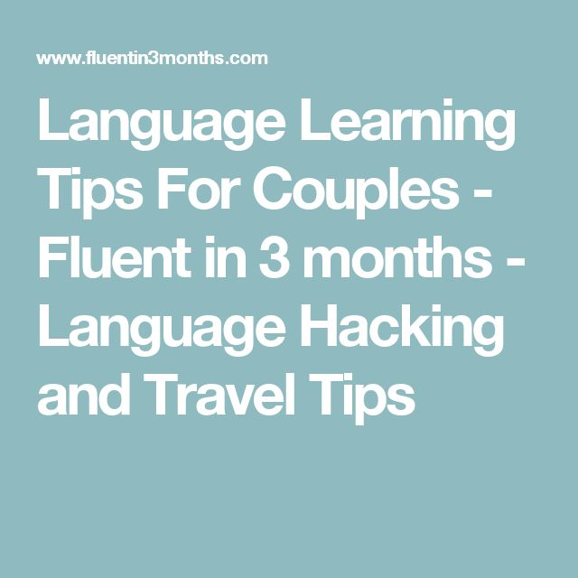 Language Learning Tips For Couples - Fluent in 3 months - Language Hacking and Travel Tips