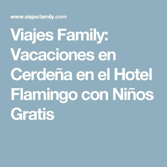 Viajes Family: Vacaciones en Cerdeña en el Hotel Flamingo con Niños Gratis