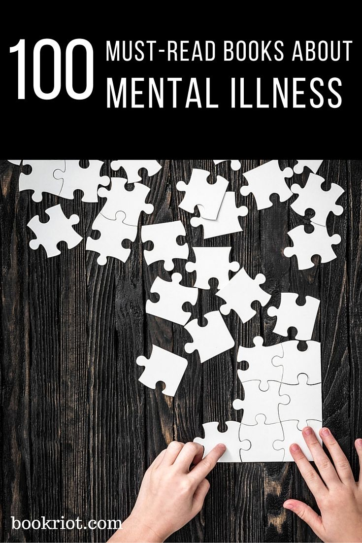 "100 must-read books about mental illness. ""May is Mental Health Awareness Month and a great time to explore the many writers who write on diverse topics related to mental health and mental illness. The following list contains fiction, graphic novels, nonfiction, memoirs, biographies, and more, all books that broaden our understanding of mental illness from first hand and second hand experiences."""