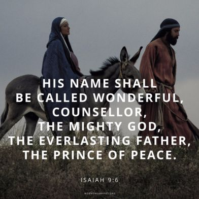 """""""For unto us a child is born, unto us a son is given: and the government shall be upon his shoulder: and his name shall be called Wonderful, Counsellor, The mighty God, The everlasting Father, The Prince of Peace"""" (Isaiah 9:6)"""