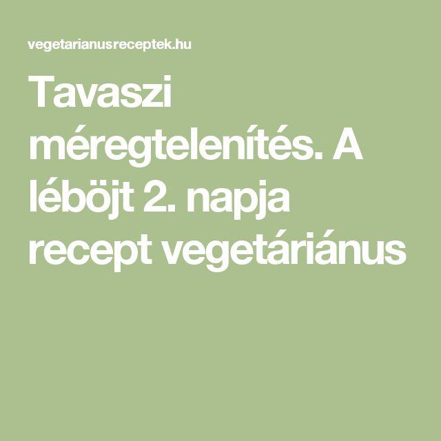 Tavaszi méregtelenítés. A léböjt 2. napja recept vegetáriánus