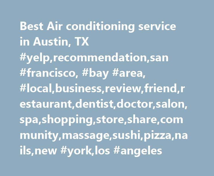 Best Air conditioning service in Austin, TX #yelp,recommendation,san #francisco, #bay #area, #local,business,review,friend,restaurant,dentist,doctor,salon,spa,shopping,store,share,community,massage,sushi,pizza,nails,new #york,los #angeles http://minneapolis.remmont.com/best-air-conditioning-service-in-austin-tx-yelprecommendationsan-francisco-bay-area-localbusinessreviewfriendrestaurantdentistdoctorsalonspashoppingstoresharecommunitymassagesu/  # Neighborhoods Austin 2nd Street District…