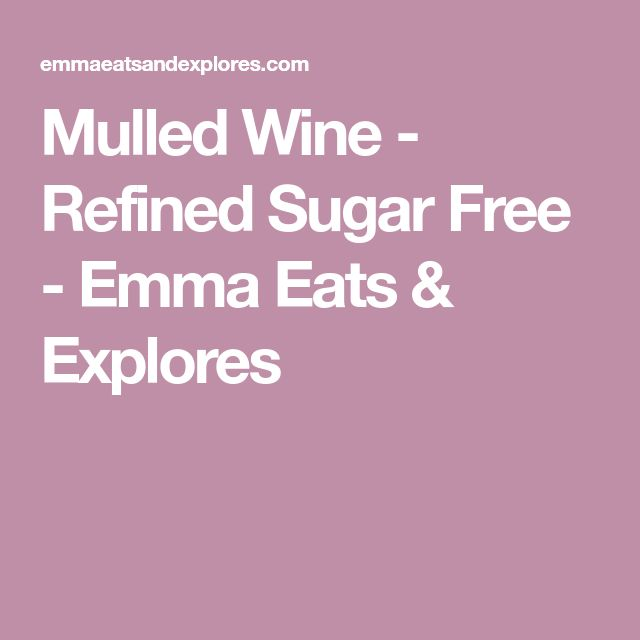Mulled Wine - Refined Sugar Free - Emma Eats & Explores