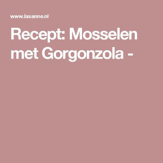 Recept: Mosselen met Gorgonzola -