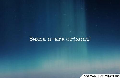 Bezna n-are orizont!