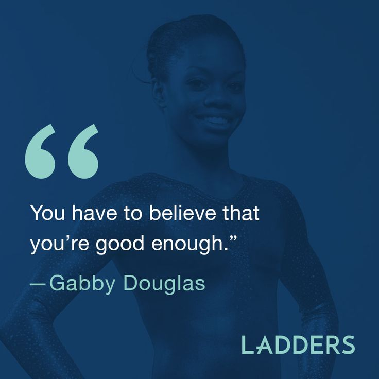 """""""You have to believe you're good enough."""" - Gabby Douglas"""